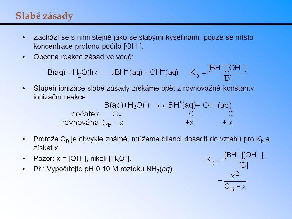 Slabé zásady Zachází se s nimi stejně jako se slabými kyselinami, pouze se místo koncentrace protonu počítá [OH].